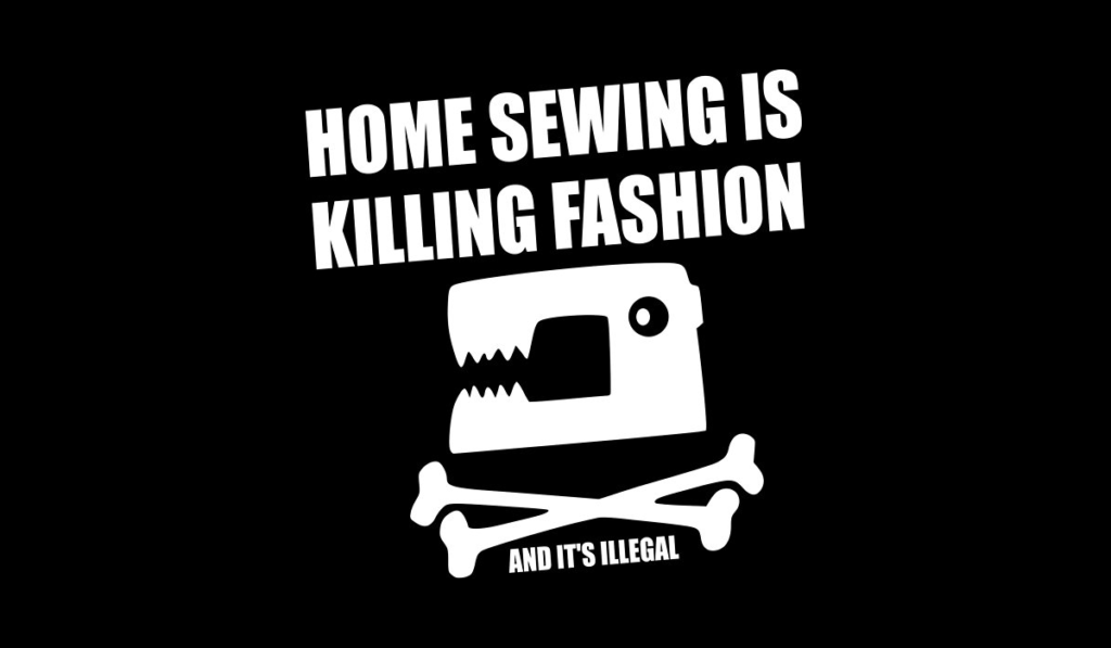 Home Sewing is Killing Fashion (and it's illegal)